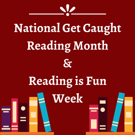 National Get Caught Reading Month & Reading is Fun Week