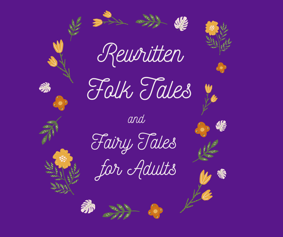 Rewritten Folk Tales and Fairy Tales for Adults (set on a dark purple background with orange flowers around the words)